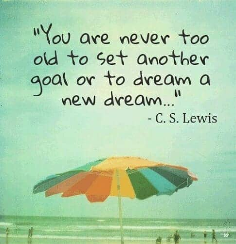 never to old to set a goal or dream c.s. lewis