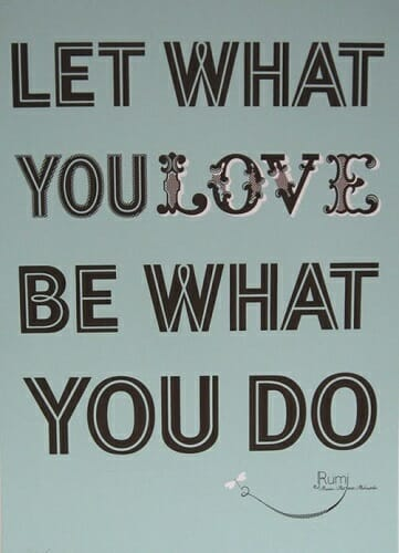 let what you love be what you do - rumi